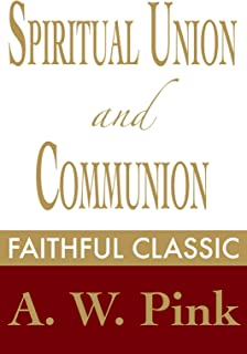 Spiritual Union and Communion (Arthur Pink Collection Book 52)