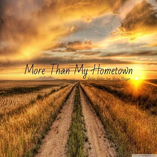 More Than My Hometown By Wallen Walker Featuring Wesley Morgan On Amazon Music Amazon Com