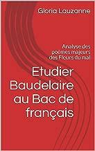 Etudier Baudelaire au Bac de français: Analyse des poèmes majeurs des Fleurs du mal (French Edition)