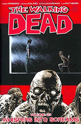 [The Walking Dead: Volume 23 : Whispers into Screams] (By (artist) Stefano Gaudiano , By (artist) Charlie Adlard , By (author) Robert Kirkman) [published: May, 2015]