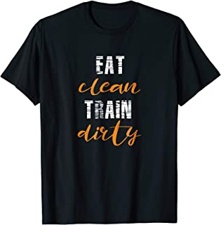 Eat Clean Train Dirty T-Shirt | Workout Shirt with Quote