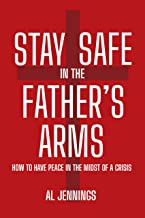 Stay Safe In The Father's Arms: How To Have Peace In The Midst of A Crisis