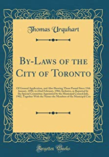 By-Laws of the City of Toronto: Of General Application, and Also Shewing Those Passed Since 13th January, 1890, to 22nd Fe...