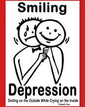Smiling Depression: Smiling on the Outside While Crying on the Inside (English Edition)