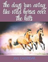 The days run away like wild Horses over the hills - 2021 Calendar: 2021 Wall Calendar