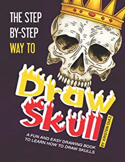 The Step-by-Step Way to Draw Skull: A Fun and Easy Drawing Book to Learn How to Draw Skulls