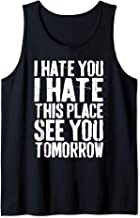 I Hate You I Hate This Place See You Tomorrow T-Shirt Tank Top