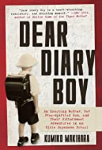Dear Diary Boy: An Exacting Mother, Her Free-spirited Son, and Their Bittersweet Adventures in an Elite Japanese School