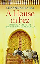 A House in Fez: Building a Life in the Ancient Heart of Morocco (English Edition)