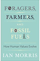Foragers, Farmers, and Fossil Fuels: How Human Values Evolve (The University Center for Human Values Series Book 41) Kindle Edition