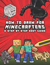 How to Draw for Minecrafters A Step by Step Easy Guide: Kids 8 to 14