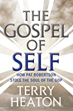 The Gospel of Self: How Pat Robertson Stole the Soul of the GOP