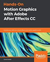 Hands-On Motion Graphics with Adobe After Effects CC: Develop your skills as a visual effects and motion graphics artist