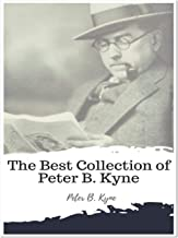 The Best Collection of Peter B. Kyne (Annotated): Collection Includes Cappy Ricks, Cappy Ricks Retires, Captain Scraggs, Kindred of the Dust, The Long Chance, The Pride of Palomar, And More