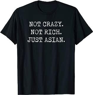 Not Crazy - Not Rich - Just Asian T-Shirt Gift For Men Women