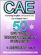 Cambridge English : Advanced (CAE) - 50 Key Word Transformation Exercises + Answers Vol.3 (English Edition)