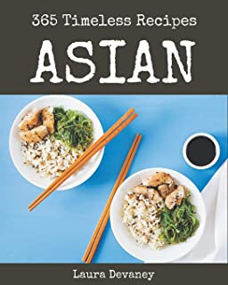 365 Timeless Asian Recipes: Home Cooking Made Easy with Asian Cookbook!