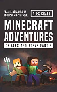 Minecraft Adventures of Alex and Steve Part 3: Villagers vs Illagers: An Unofficial Minecraft Novel