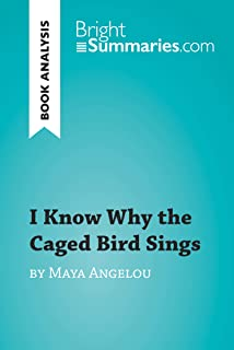 I Know Why the Caged Bird Sings by Maya Angelou (Book Analysis): Detailed Summary, Analysis and Reading Guide (BrightSumma...