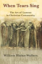 When Tears Sing: The Art of Lament in Christian Community