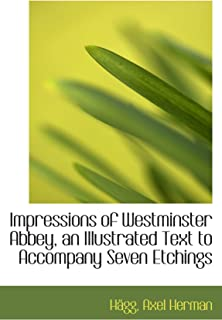 Impressions of Westminster Abbey, an Illustrated Text to Accompany Seven Etchings