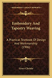 Embroidery And Tapestry Weaving: A Practical Textbook Of Design And Workmanship (1906)