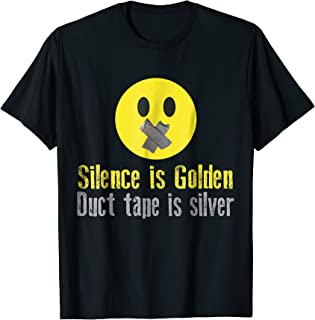 Silence is Golden Duct Tape is Silver T-Shirt Funny DIY