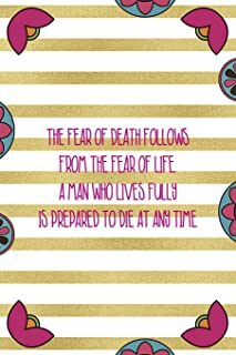 The Fear Of Death Follows From The Fear Of Life. A Man Who Lives Fully Is Prepared To Die At Any Time: Day Of The Death No...