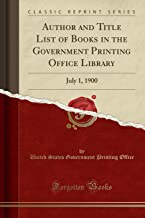Author and Title List of Books in the Government Printing Office Library: July 1, 1900 (Classic Reprint)