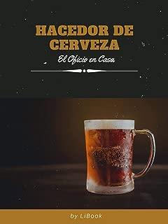 Hacedor de Cerveza: El Oficio en Casa (Spanish Edition)