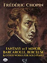 Fantasy in F Minor, Barcarolle, Berceuse and Other Works for Solo Piano (Dover Music for Piano)