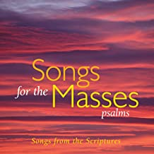 Songs for the Masses Psalms Songs from the Scriptures