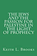The Jews and the Passion for Palestine in the Light of Prophecy