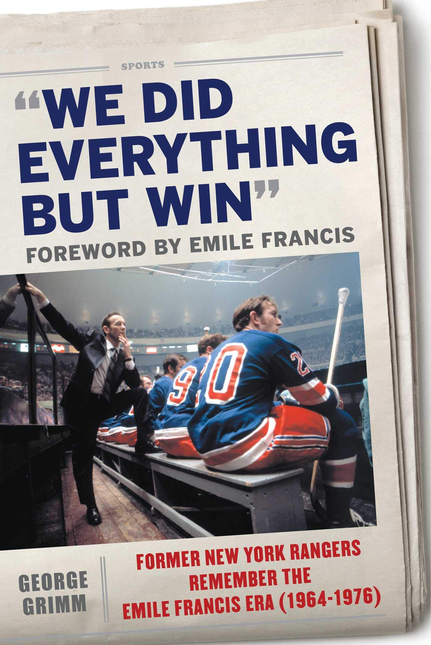 We Did Everything But Win: Former New York Rangers Remember the Emile Francis Era (1964 1976) (English Edition)