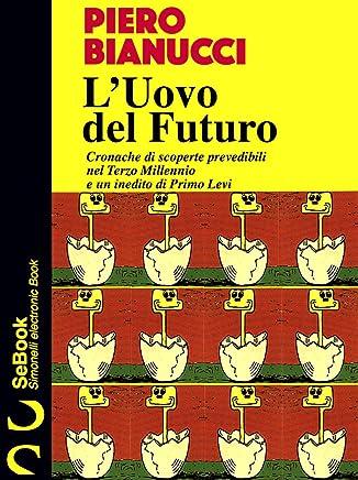 LUovo del Futuro : Cronache di scoperte prevedibili nel Terzo Millennio e un un inedito di Primo Levi.