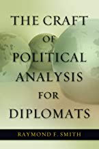 The Craft of Political Analysis for Diplomats (Adst-decor Diplomats and Diplomacy)