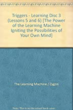 Triggers - Learning Disc 3 (Lessons 5 and 6) [The Power of the Learning Machine Igniting the Possibilities of Your Own Mind]