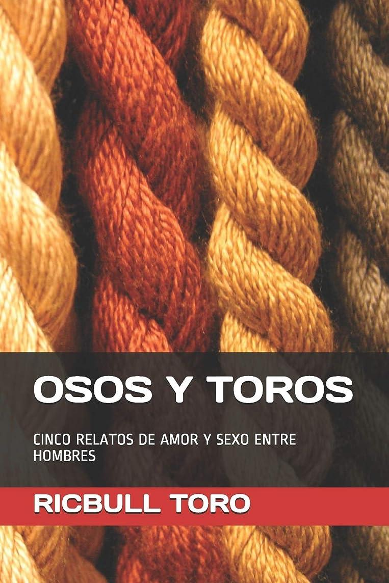 性能名前たくさんOSOS Y TOROS: CINCO RELATOS DE AMOR Y SEXO ENTRE HOMBRES (OSOS Y TOROS. RELATOS CORTOS)