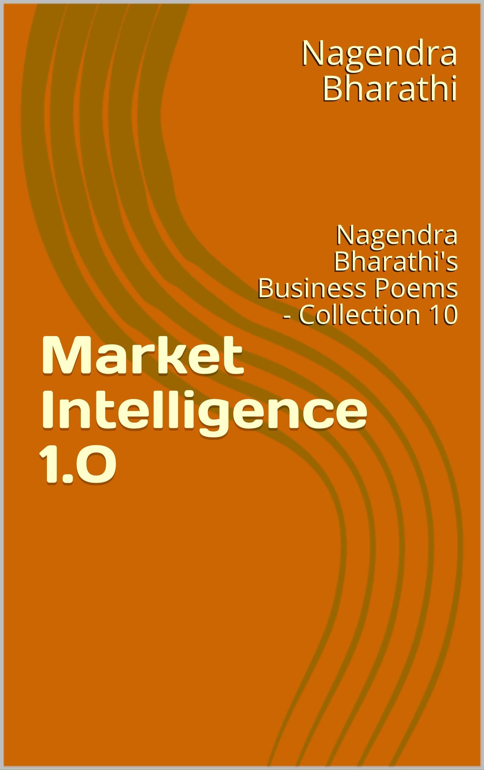 Market Intelligence 1.0: Nagendra Bharathi's Business Poems - Collection 10 (Nagendra Bharathi's Business poems Collection)