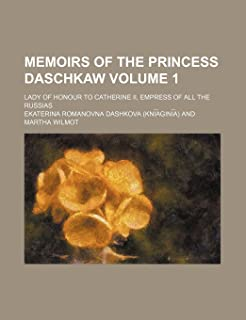 Memoirs of the Princess Daschkaw Volume 1; Lady of Honour to Catherine II, Empress of All the Russias