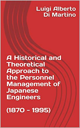 A Historical and Theoretical Approach to the Personnel Management of Japanese Engineers (1870 - 1995)