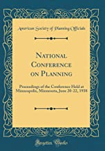National Conference on Planning: Proceedings of the Conference Held at Minneapolis, Minnesota, June 20-22, 1938 (Classic R...