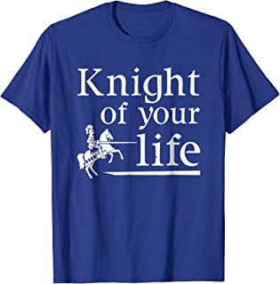 Funny Renaissance Faire T-Shirt Gift Knight of Your Life Tee