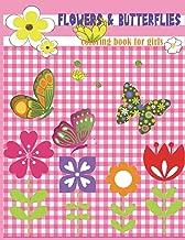 Flowers & Butterflies Coloring book for girls: Beginner Friendly Relaxing, Creative Art Activities; great for preschool and kindergarten (Kids girls coloring pages flowers and butterfly)