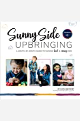 Sunny Side Upbringing: A Month by Month Guide to Raising Kind and Caring Kids Kindle Edition