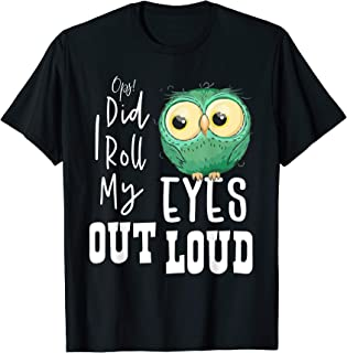 Im Sorry Did I Roll My Eyes Out Loud Sarcastic T-Shirt