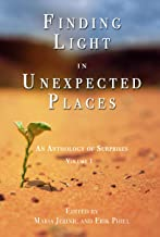 Finding Light in Unexpected Places: An Anthology of Surprises