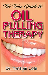 The True Guide To Oil Pulling Therapy: A beginner step by step guide to detoxifying the body by swishing and cleaning the mouth with edible oil!