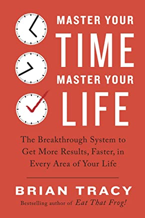 Master Your Time, Master Your Life: The Breakthrough System to Get More Results, Faster, in Every Area of Your Life (English Edition)