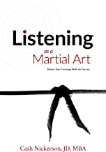 Listening as a Martial Art: Master Your Listening Skills for Success